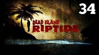 Прохождение Dead Island: Riptide - Часть 34 — Сперва дамы / Боссы: Джордж
