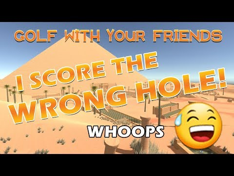 I SCORE THE WRONG HOLE! Golf with Your Friends
