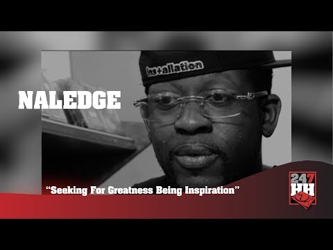 Naledge - Seeking For Greatness Being Inspiration (247HH Archives)