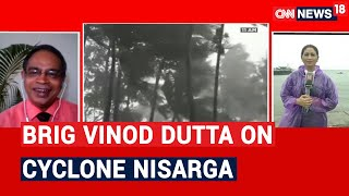 Here What NIDM's Brig Vinod Dutta Has To Say On Cyclone Nisarga | CNN News18 - IBNLIVE