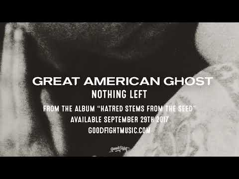 Great American Ghost | Nothing Left | Hatred Stems From The Seed