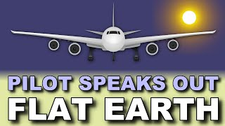 Pilot speaks out! FLAT EARTH