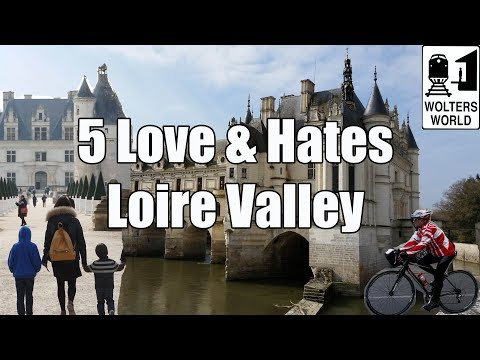 Visit Loire Valley - 5 Things to Love & Hate about The Loire Valley, France