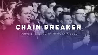 Chain Breaker - Corul si Orchestra Nationala BBSO