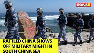 Rattled China shows off military might in S China Sea |NewsX - NEWSXLIVE