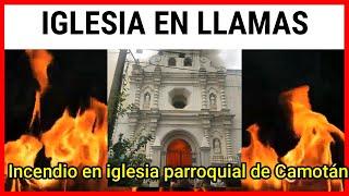 URGENTE !!! RAYO PROVOCA INCENDIO EN IGLESIA CATÓLICA DE CAMOTÁN
