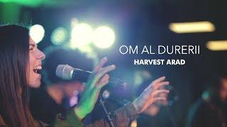 Om al durerii - Harvest Arad