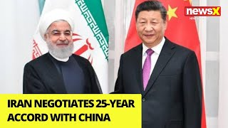 Iran Negotiates 25-Year Accord with China | NewsX - NEWSXLIVE