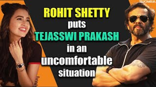 What made host Rohit Shetty put Tejasswi Prakash in such an awkward situation | Checkout to know | - TELLYCHAKKAR