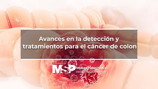 Avances en la detección y tratamientos para el cáncer de colon