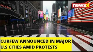 CURFEW ANNOUNCED IN MAJOR U.S CITIES AMID PROTESTS  NewsX - NEWSXLIVE