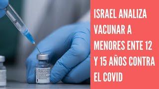 Israel analiza comenzar a vacunar contra el COVID-19 a menores de entre 12 y 15 años a fin de mayo