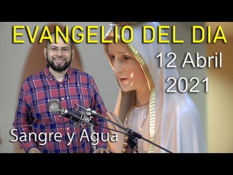 Evangelio Del Dia de Hoy - Lunes 12 Abril 2021- Llenate Del Espiritu Santo -Sangre y Agua