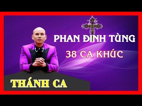 Thánh ca Phan Đinh Tùng-trọn bộ 38 ca khúc [full] - Phan Đình Tùng