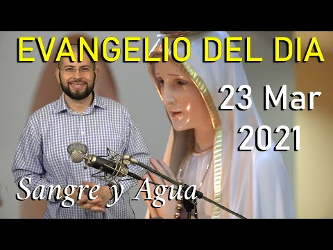 Evangelio Del Dia de Hoy - Martes 23 Marzo 2021- La Sanacion Entra Por Los Ojos - Sangre y Agua
