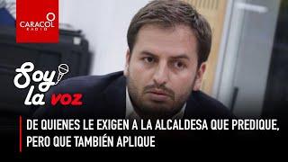 #SoyLaVoz de quienes le exigen a la alcaldesa que predique, pero que también aplique | Caracol Radio