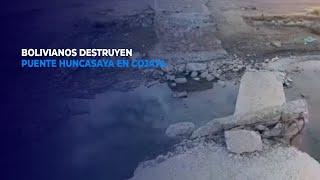 Puno: Bolivianos destruyen puente Huncasaya en Cojata