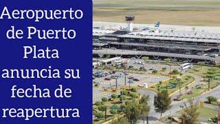 Anuncian que el aeropuerto de Puerto Plata ya tiene fecha de reapertura en la República Dominicana