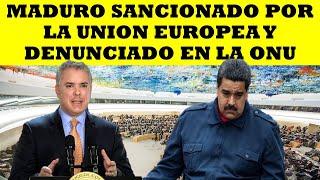 MADURO SANCIONADO POR LA UNION EUROPEA Y DENUNCIADO EN LA ONU