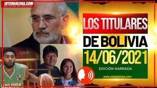 ????  LOS TITULARES DE BOLIVIA 14 DE JUNIO 2021 [NOTICIAS DE BOLIVIA] EDICIÓN NARRADA ????