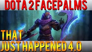Dota 2 Facepalms - That Just Happened 4.0
