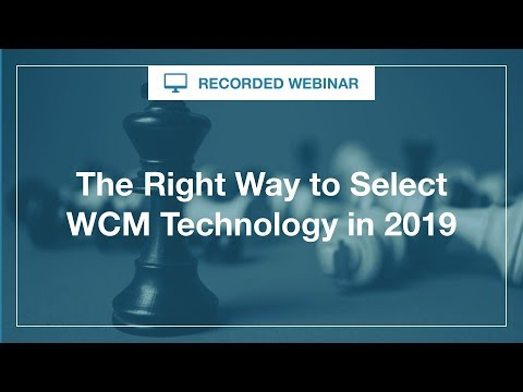 Webinar : The Right Way to Select WCM Technology in 2019