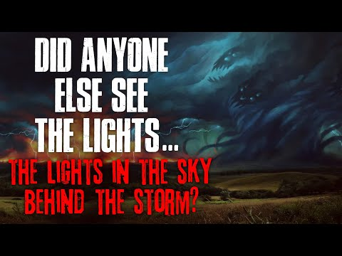 Did Anyone Else See The Lights, The Lights In The Sky Behind The Storm?  Creepypasta