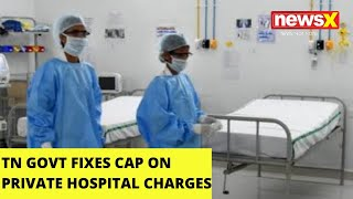 NewsX Impact | TN Govt fixes cap on private hospital charges | NewsX - NEWSXLIVE