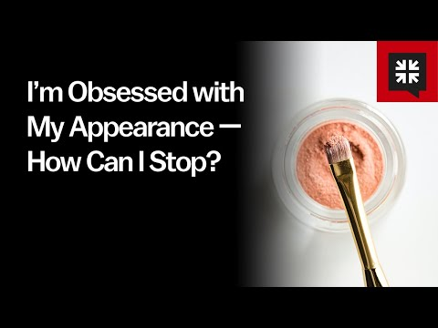 I'm Obsessed with My Appearance — How Can I Stop? //  Ask Pastor John