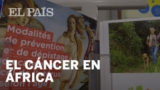 Cáncer en África, una emergencia humanitaria | Planeta Futuro