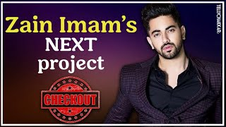 Zain Imam shares his NEXT project? | Details inside | Checkout | TellyChakkar - TELLYCHAKKAR