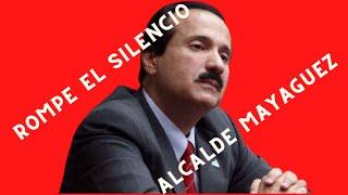 Rompe el silencio Jose Guillermo Rodriguez alcalde de Mayaguez