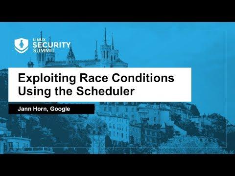 Exploiting Race Conditions Using the Scheduler - Jann Horn, Google