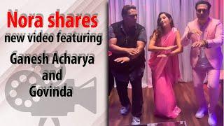 Nora Fatehi shares new video featuring Ganesh Acharya and Govinda - BOLLYWOODCOUNTRY