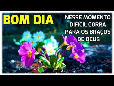 Mensagem de Bom Dia /Nesse Momento Difícil Corra Para os Braços de Deus