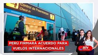Perú firmará acuerdo con países para vuelos internacionales - RTV Noticias