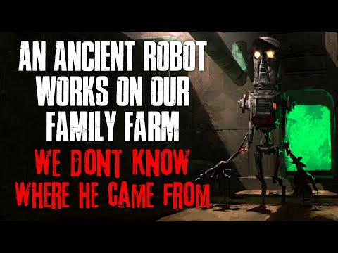 An Ancient Robot Works On Our Family Farm, We Don t Know Where He Came From  Creepypasta