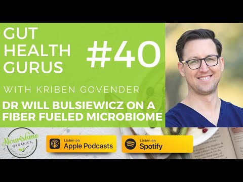 Dr Will Bulsiewicz on A Fiber Fueled Microbiome