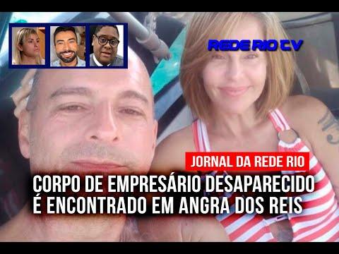 JORNAL DA REDE RIO: CORPO DE EMPRESÁRIO DESAPARECIDO É ENCONTRADO EM ANGRA