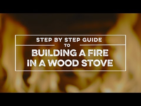 Step by Step guide to Building a Fire in a Wood Stove