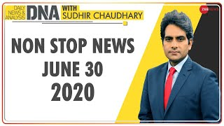 DNA: Non Stop News, June 30, 2020 | Sudhir Chaudhary Show | DNA Today | DNA Nonstop News | NONSTOP - ZEENEWS