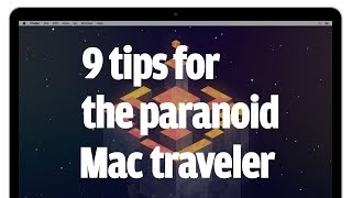 9 tips for the paranoid Mac traveler