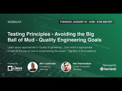 LF Live Webinar: Testing Principles - Avoiding the Big Ball of Mud - Quality Engineering Goals