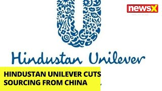 Hindustan Unilever Cuts Sourcing From China |NewsX - NEWSXLIVE