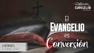 Reflexión Evangelio Viernes 5 Junio 2020 - El Evangelio es conversión
