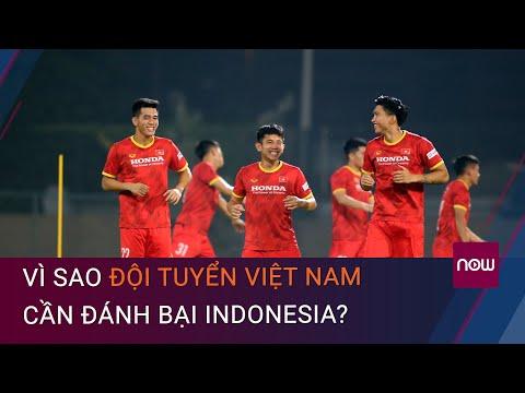 Vì sao đội tuyển Việt Nam cần đánh bại Indonesia? | VTC Now