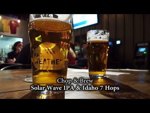 Chop & Brew   Solar Wave IPA & Idaho 7 Hops
