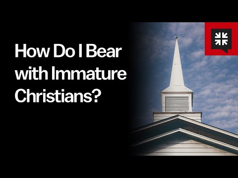 How Do I Bear with Immature Christians? // Ask Pastor John