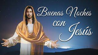 LAS BUENAS NOCHES CON JESÚS   DULCES SUEÑOS   JUEVES 22 DE ABRIL