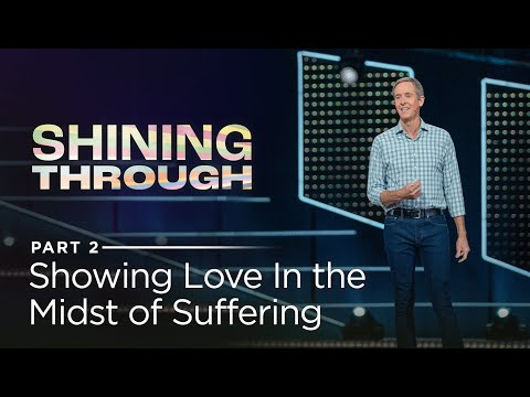 Shining Through, Part 2: Showing Love In the Midst of Suffering // Andy Stanley